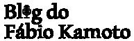 Blog do Fabio Kamoto
